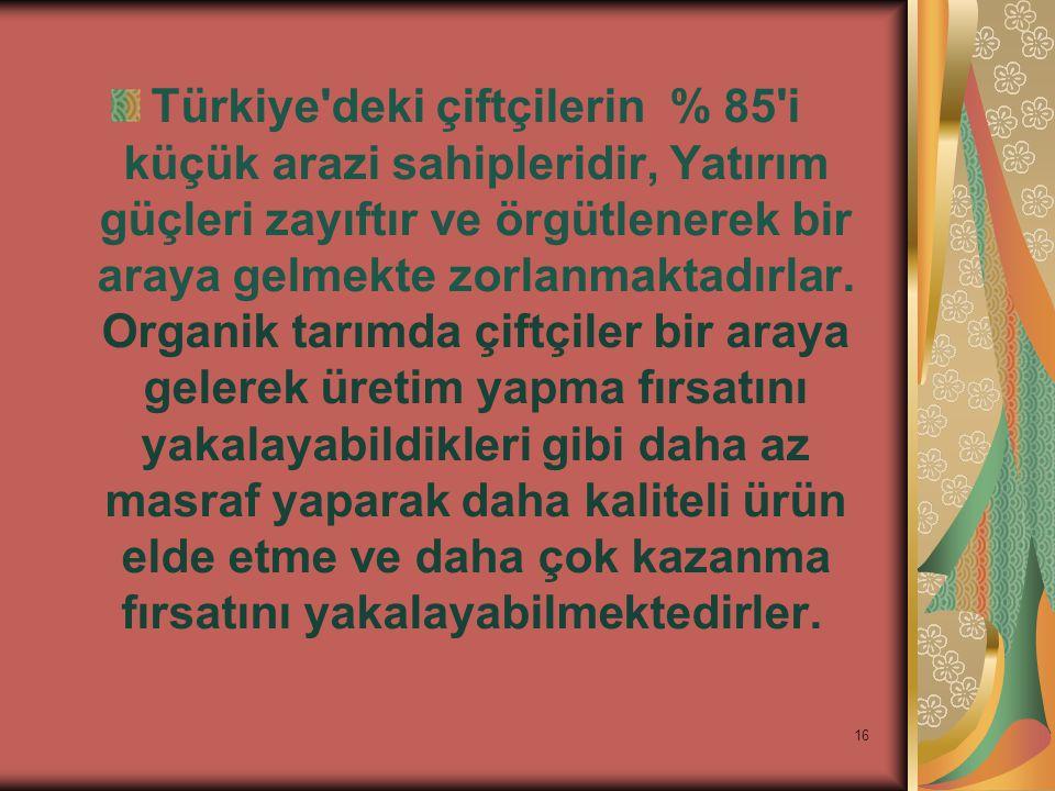 Türkiye deki çiftçilerin % 85 i küçük arazi sahipleridir, Yatırım güçleri zayıftır ve örgütlenerek bir araya gelmekte zorlanmaktadırlar.
