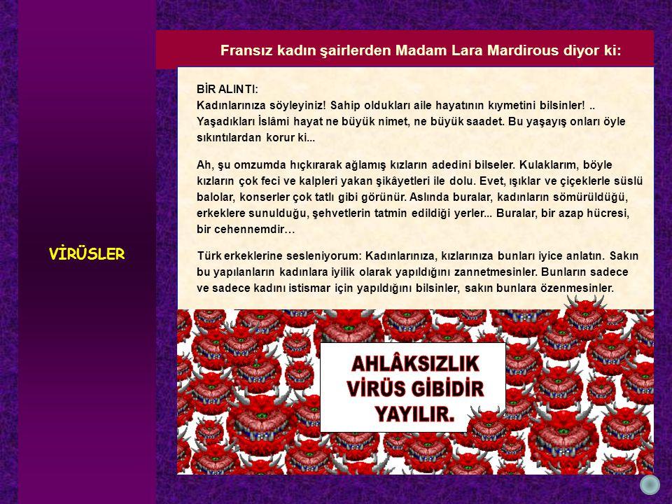Fransız kadın şairlerden Madam Lara Mardirous diyor ki: