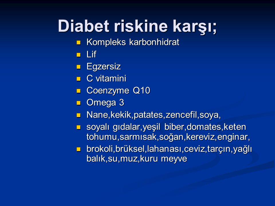 Diabet riskine karşı; Kompleks karbonhidrat Lif Egzersiz C vitamini