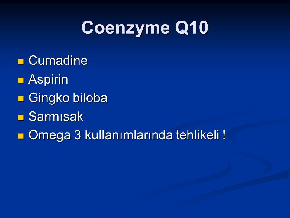 Coenzyme Q10 Cumadine Aspirin Gingko biloba Sarmısak
