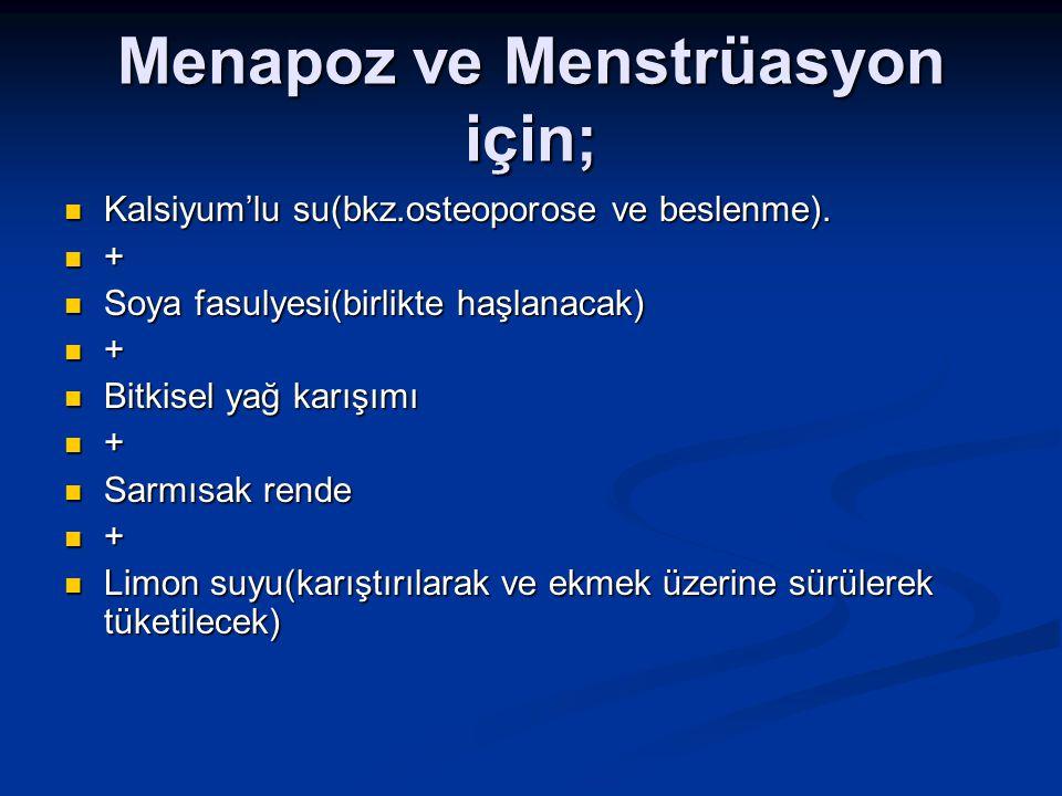 Menapoz ve Menstrüasyon için;