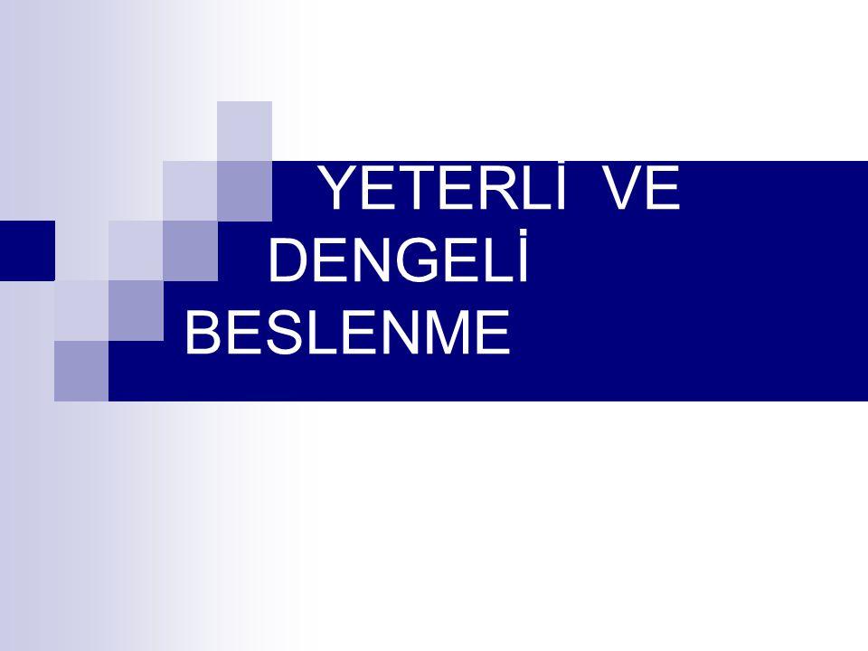 YETERLİ VE DENGELİ BESLENME