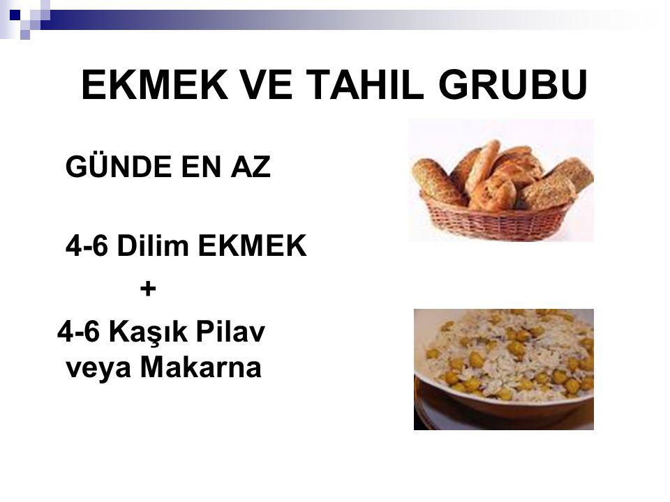 EKMEK VE TAHIL GRUBU GÜNDE EN AZ 4-6 Dilim EKMEK +
