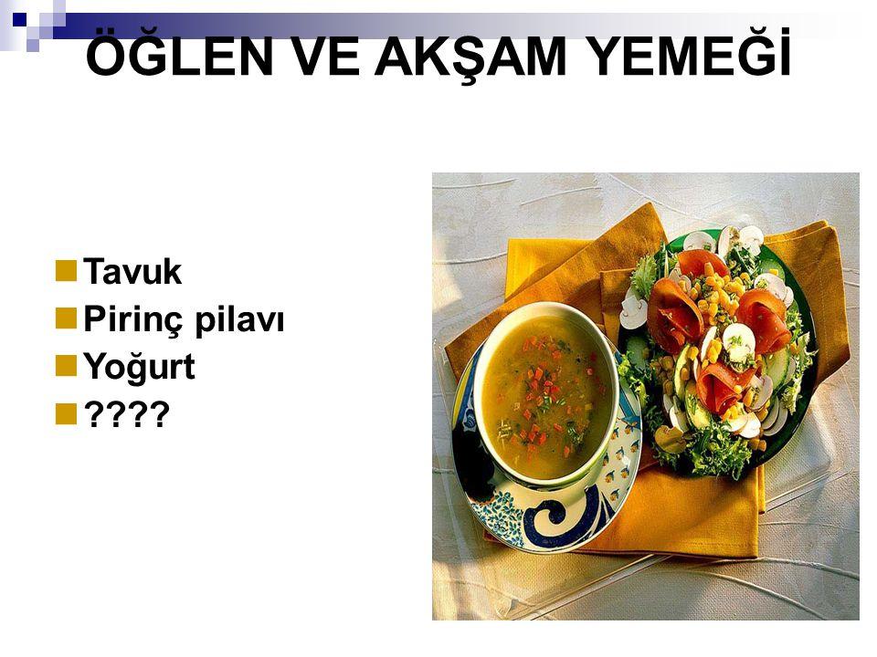 ÖĞLEN VE AKŞAM YEMEĞİ Tavuk Pirinç pilavı Yoğurt