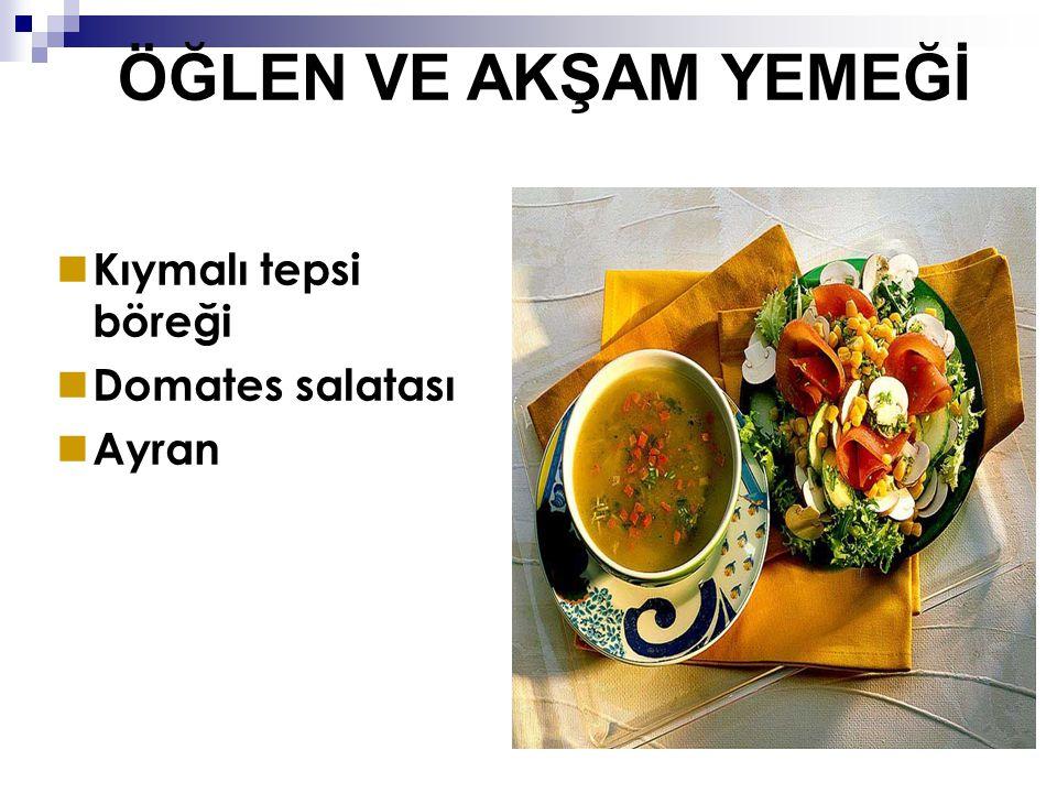 ÖĞLEN VE AKŞAM YEMEĞİ Kıymalı tepsi böreği Domates salatası Ayran