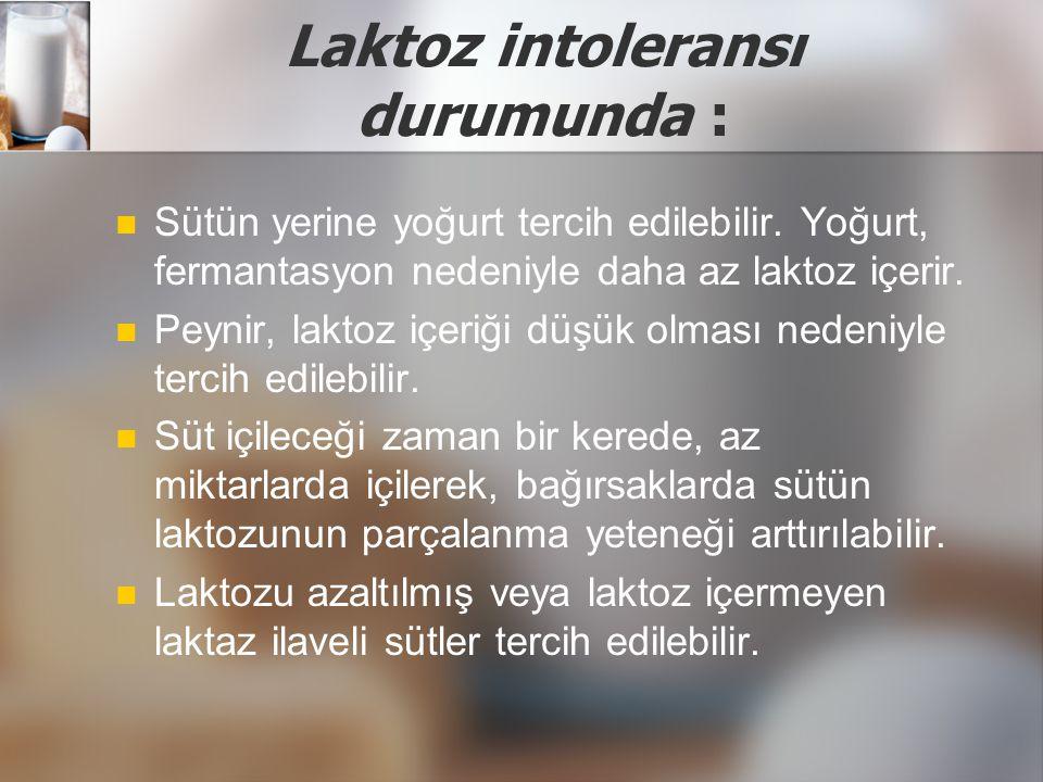 Laktoz intoleransı durumunda :