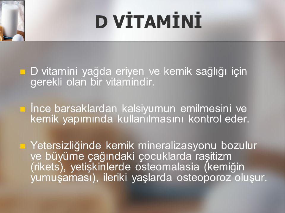 D VİTAMİNİ D vitamini yağda eriyen ve kemik sağlığı için gerekli olan bir vitamindir.