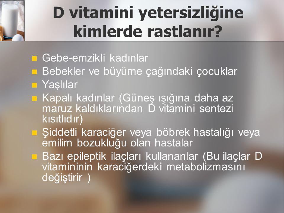 D vitamini yetersizliğine kimlerde rastlanır