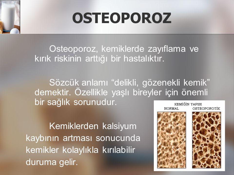 OSTEOPOROZ Osteoporoz, kemiklerde zayıflama ve kırık riskinin arttığı bir hastalıktır.