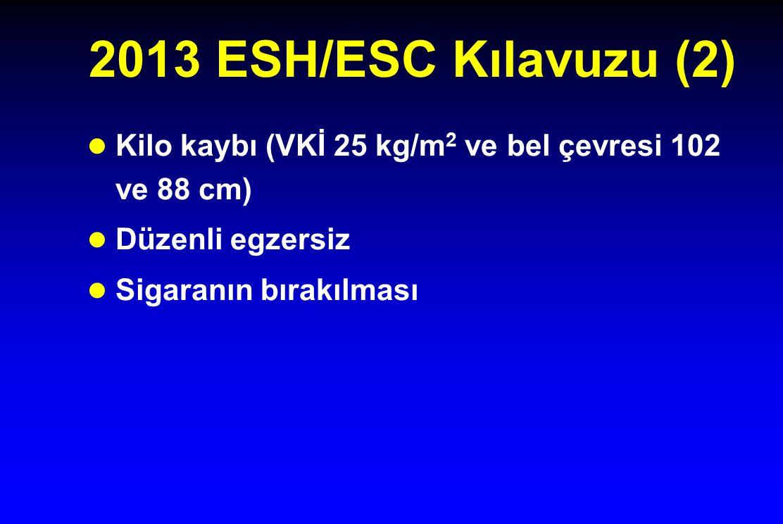 2013 ESH/ESC Kılavuzu (2) Kilo kaybı (VKİ 25 kg/m2 ve bel çevresi 102 ve 88 cm) Düzenli egzersiz.