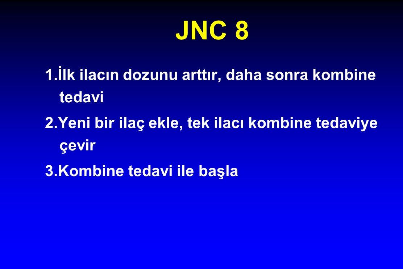 JNC 8 1.İlk ilacın dozunu arttır, daha sonra kombine tedavi