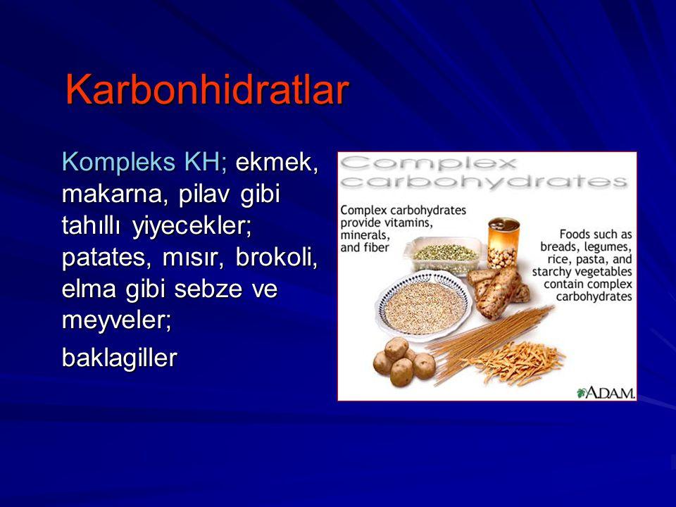 Karbonhidratlar Kompleks KH; ekmek, makarna, pilav gibi tahıllı yiyecekler; patates, mısır, brokoli, elma gibi sebze ve meyveler;