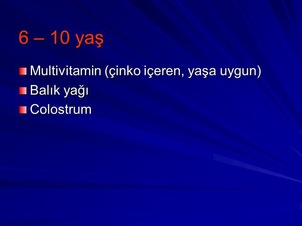 6 – 10 yaş Multivitamin (çinko içeren, yaşa uygun) Balık yağı