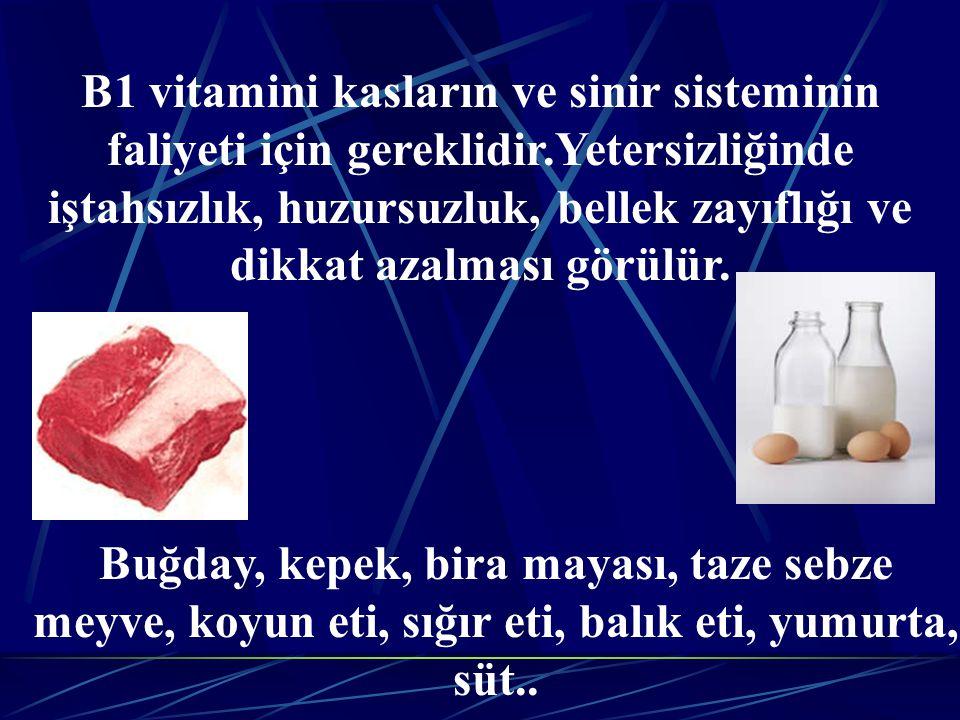 B1 vitamini kasların ve sinir sisteminin faliyeti için gereklidir