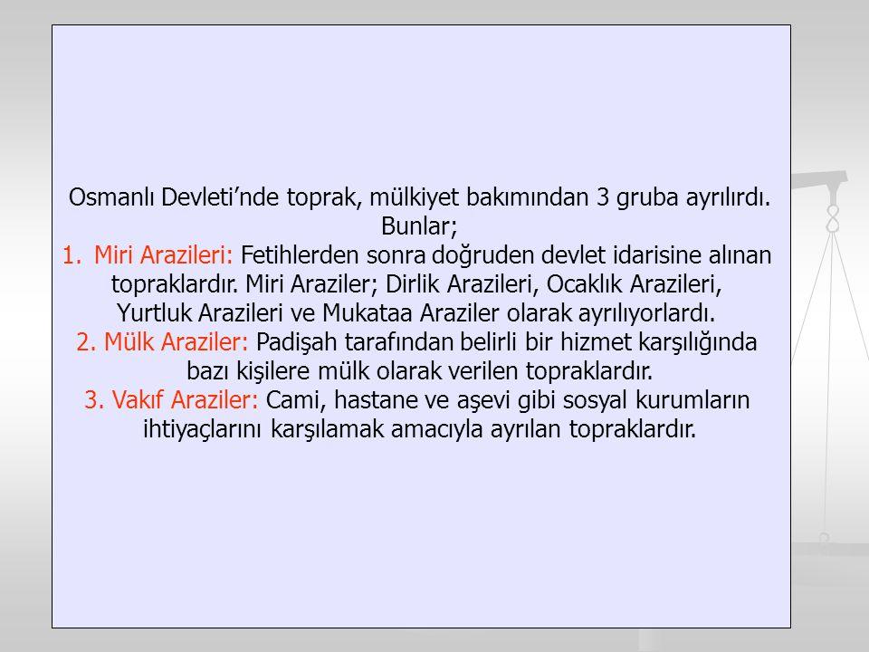 Osmanlı Devleti'nde toprak, mülkiyet bakımından 3 gruba ayrılırdı.