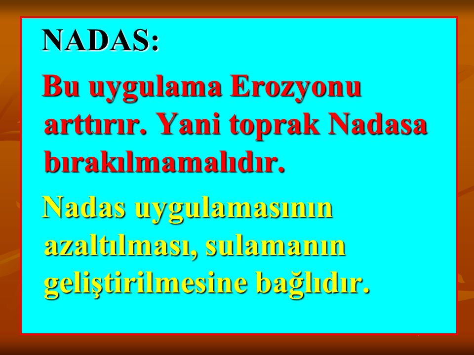 NADAS: Bu uygulama Erozyonu arttırır. Yani toprak Nadasa bırakılmamalıdır.