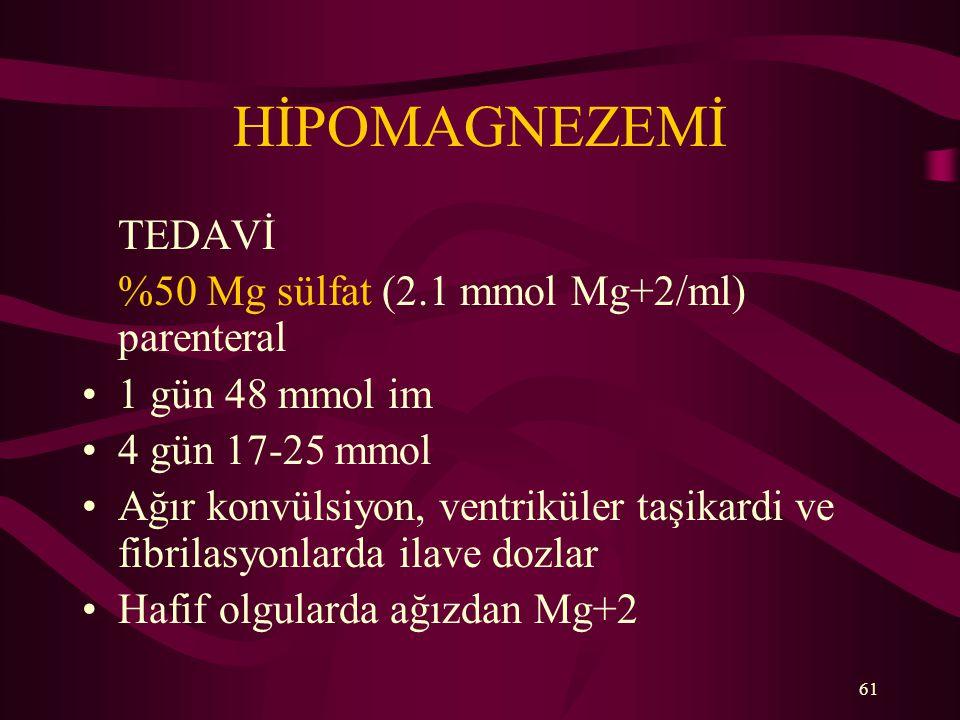 HİPOMAGNEZEMİ TEDAVİ %50 Mg sülfat (2.1 mmol Mg+2/ml) parenteral