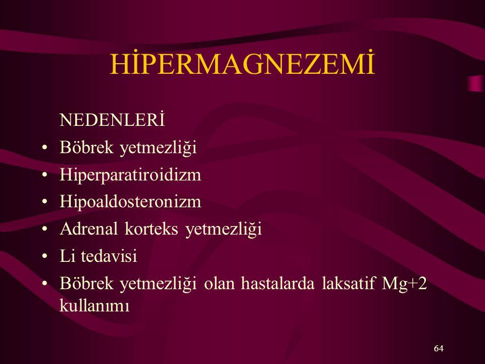 HİPERMAGNEZEMİ NEDENLERİ Böbrek yetmezliği Hiperparatiroidizm