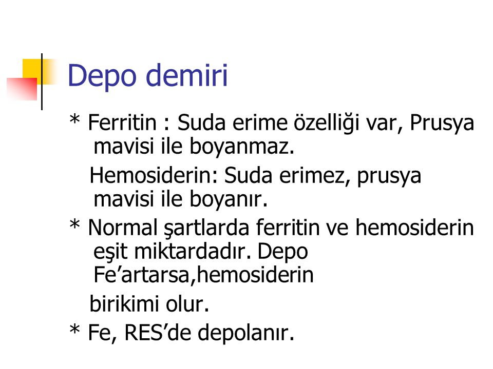 Depo demiri * Ferritin : Suda erime özelliği var, Prusya mavisi ile boyanmaz. Hemosiderin: Suda erimez, prusya mavisi ile boyanır.
