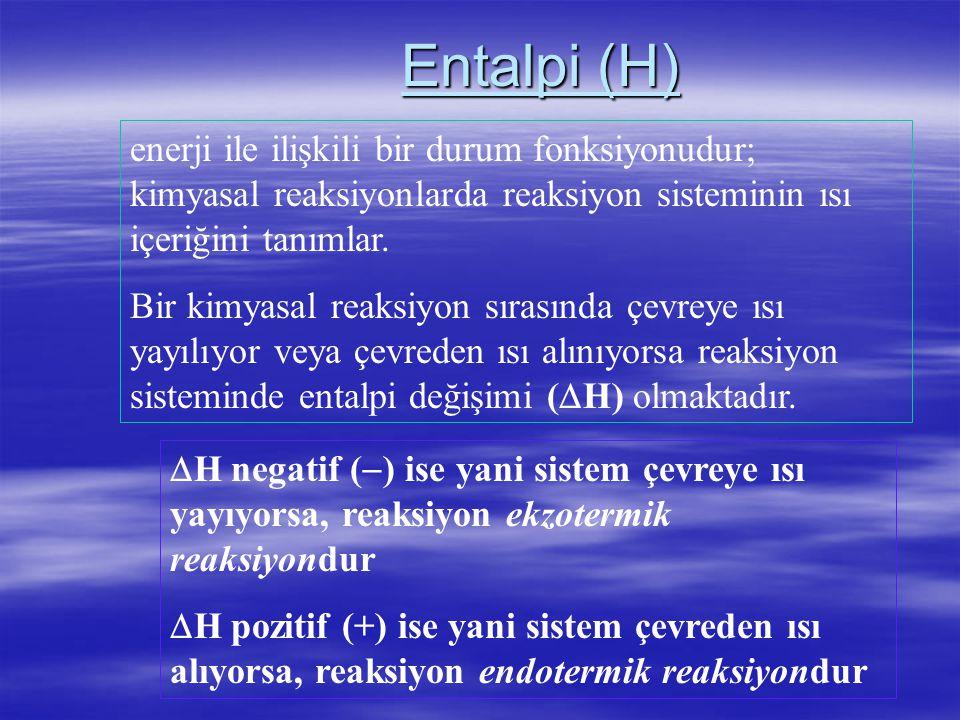 Entalpi (H) enerji ile ilişkili bir durum fonksiyonudur; kimyasal reaksiyonlarda reaksiyon sisteminin ısı içeriğini tanımlar.