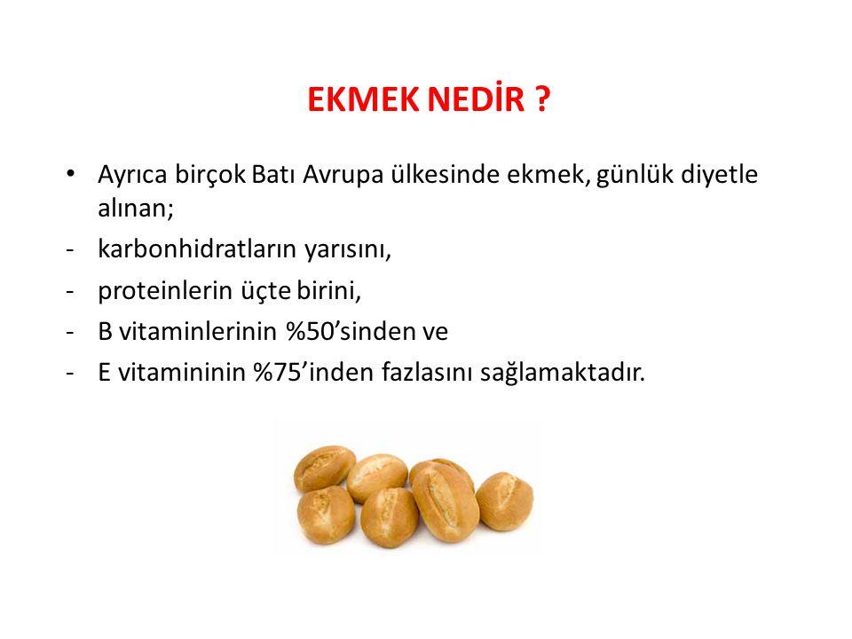 EKMEK NEDİR Ayrıca birçok Batı Avrupa ülkesinde ekmek, günlük diyetle alınan; karbonhidratların yarısını,