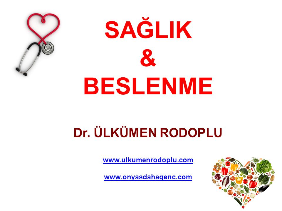 SAĞLIK & BESLENME Dr. ÜLKÜMEN RODOPLU www.ulkumenrodoplu.com