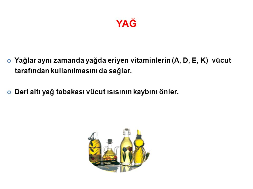 YAĞ Yağlar aynı zamanda yağda eriyen vitaminlerin (A, D, E, K) vücut