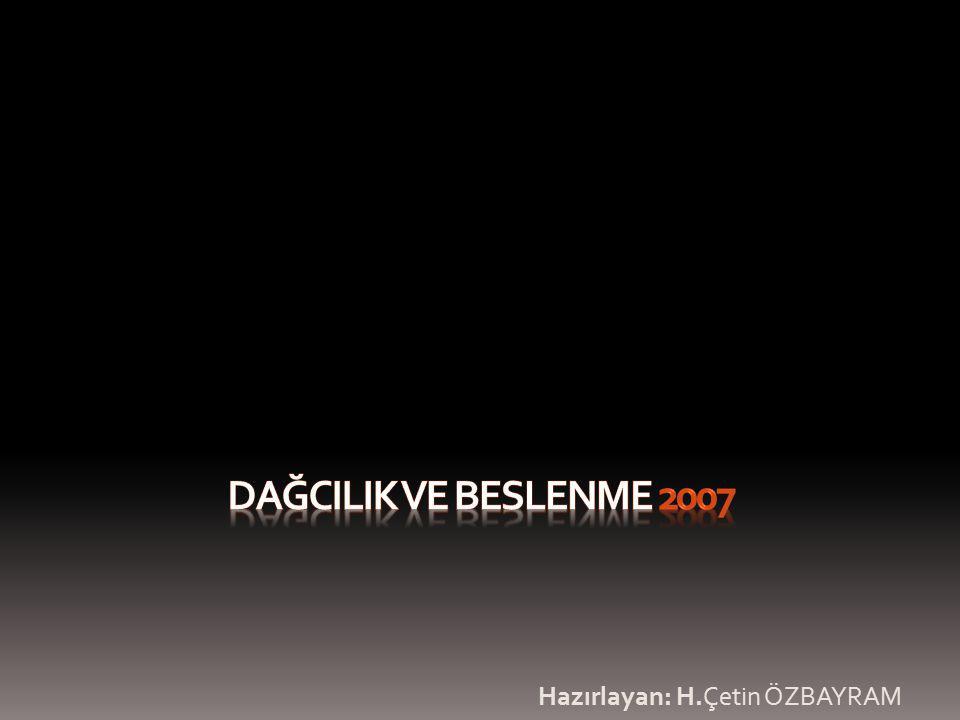 DAĞCILIK VE BESLENME 2007 Hazırlayan: H.Çetin ÖZBAYRAM