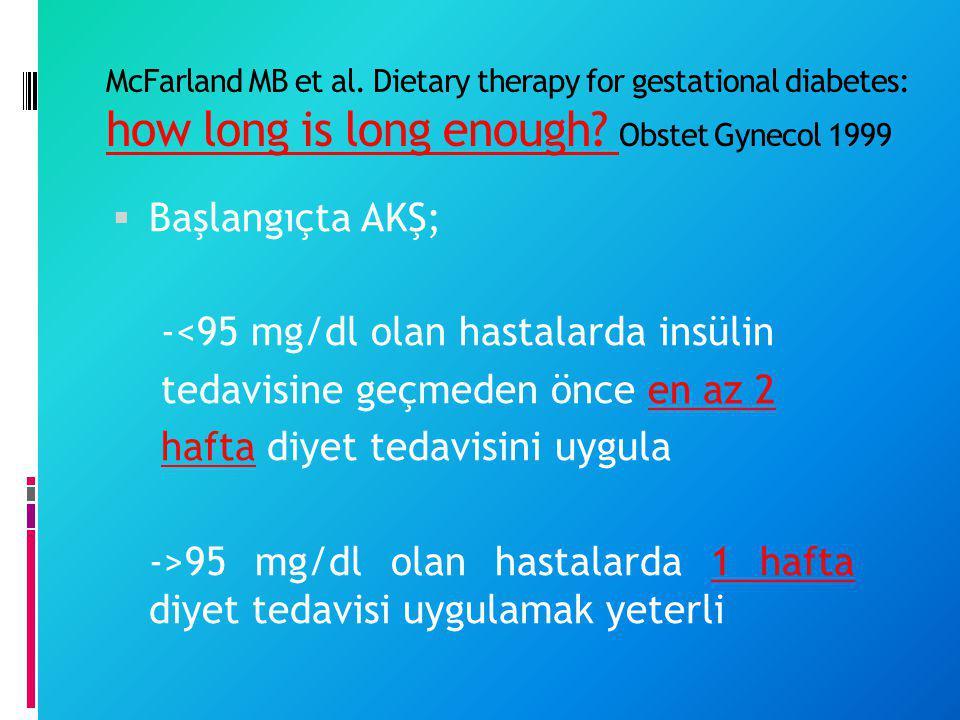 -<95 mg/dl olan hastalarda insülin tedavisine geçmeden önce en az 2