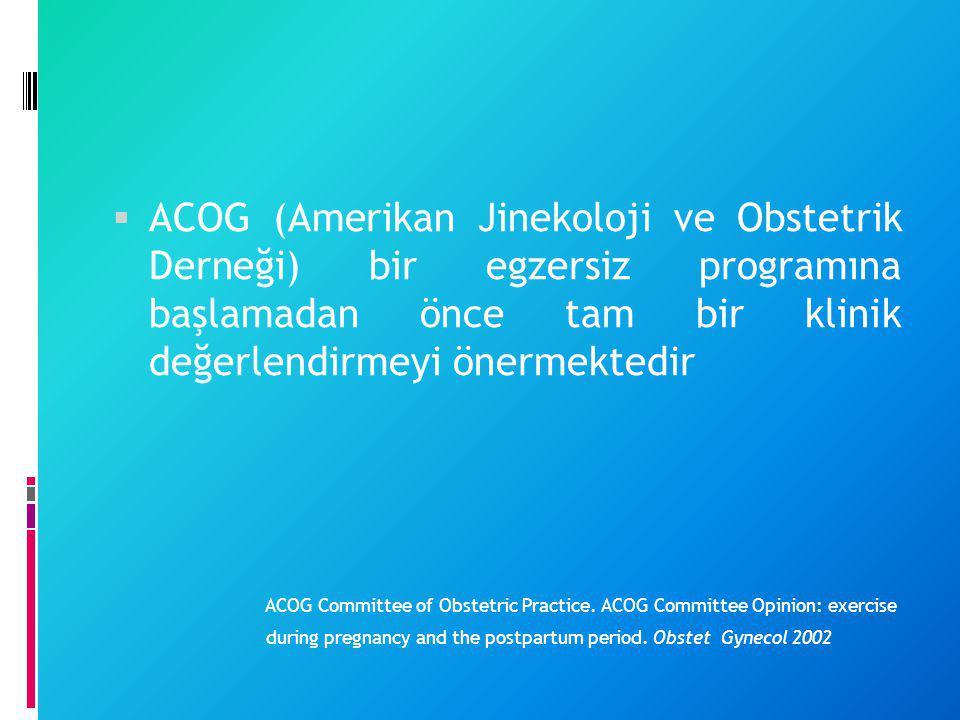 ACOG (Amerikan Jinekoloji ve Obstetrik Derneği) bir egzersiz programına başlamadan önce tam bir klinik değerlendirmeyi önermektedir