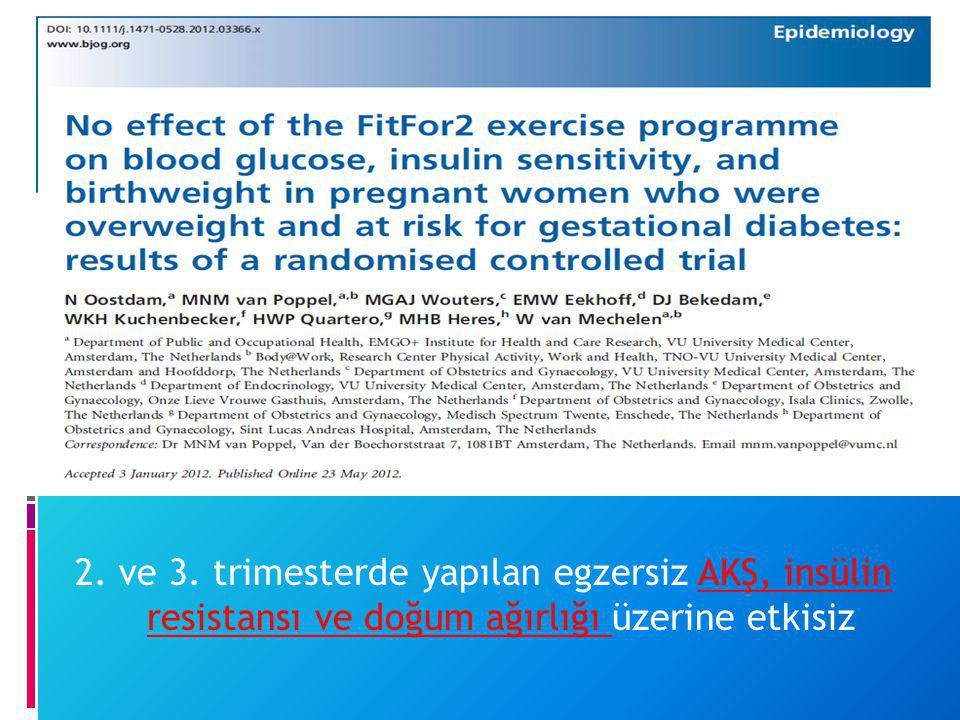 2. ve 3. trimesterde yapılan egzersiz AKŞ, insülin resistansı ve doğum ağırlığı üzerine etkisiz