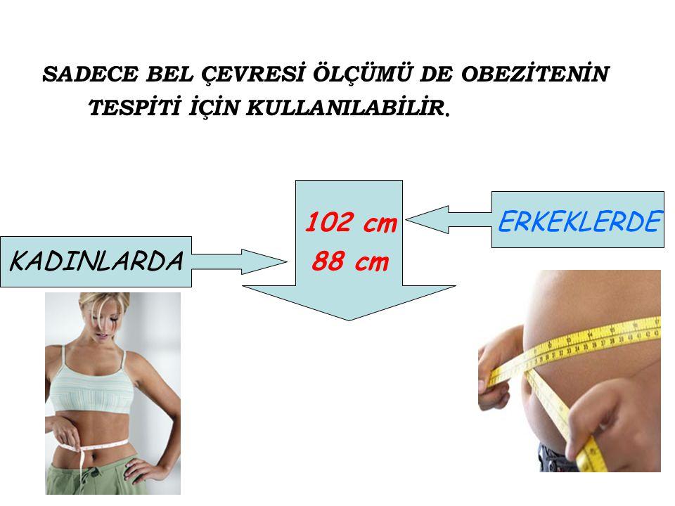 102 cm ERKEKLERDE 88 cm KADINLARDA