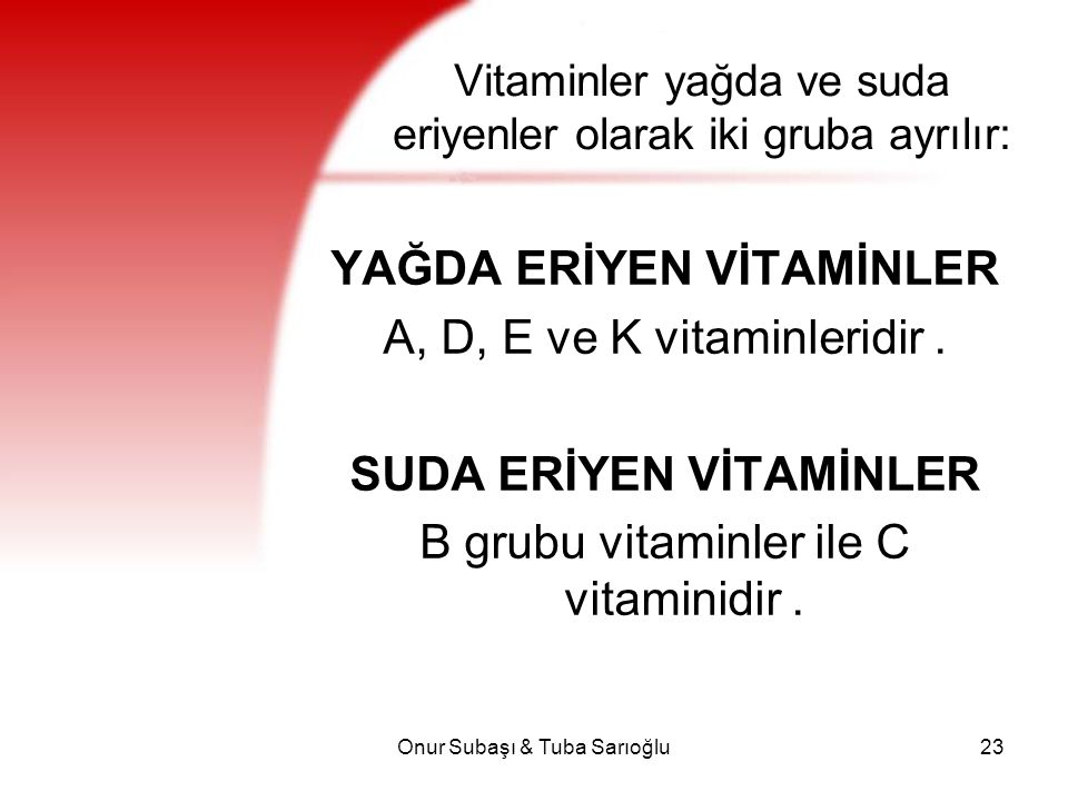 Vitaminler yağda ve suda eriyenler olarak iki gruba ayrılır: