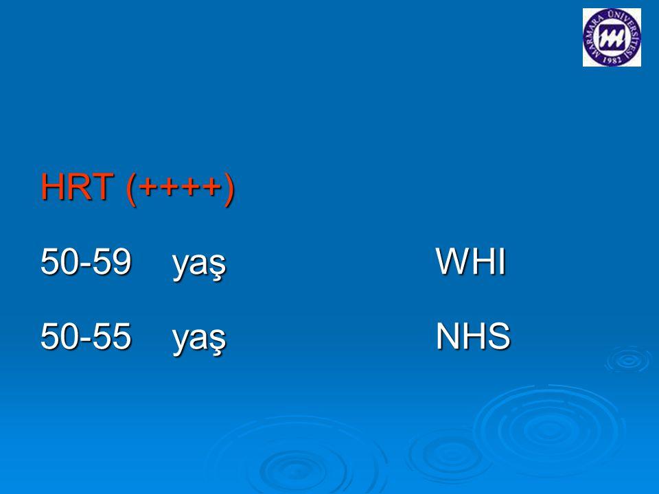 HRT (++++) 50-59 yaş WHI 50-55 yaş NHS