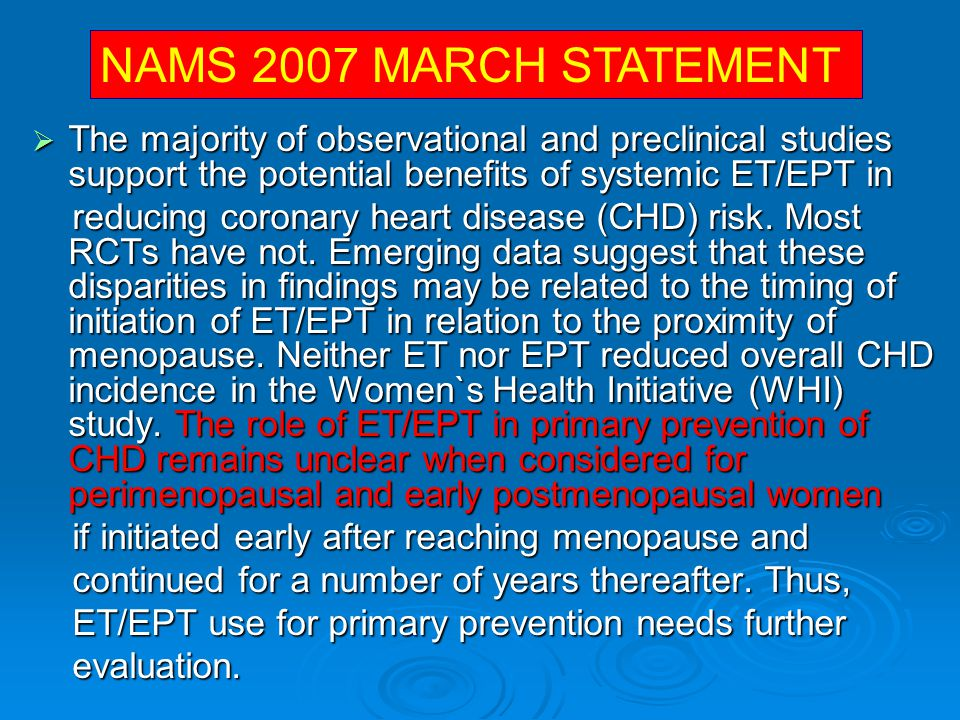 NAMS 2007 MARCH STATEMENT The majority of observational and preclinical studies support the potential benefits of systemic ET/EPT in.