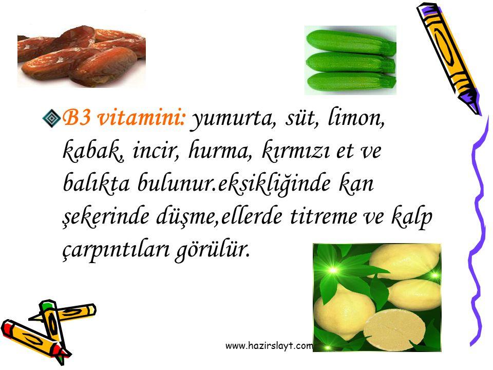 B3 vitamini: yumurta, süt, limon, kabak, incir, hurma, kırmızı et ve balıkta bulunur.eksikliğinde kan şekerinde düşme,ellerde titreme ve kalp çarpıntıları görülür.