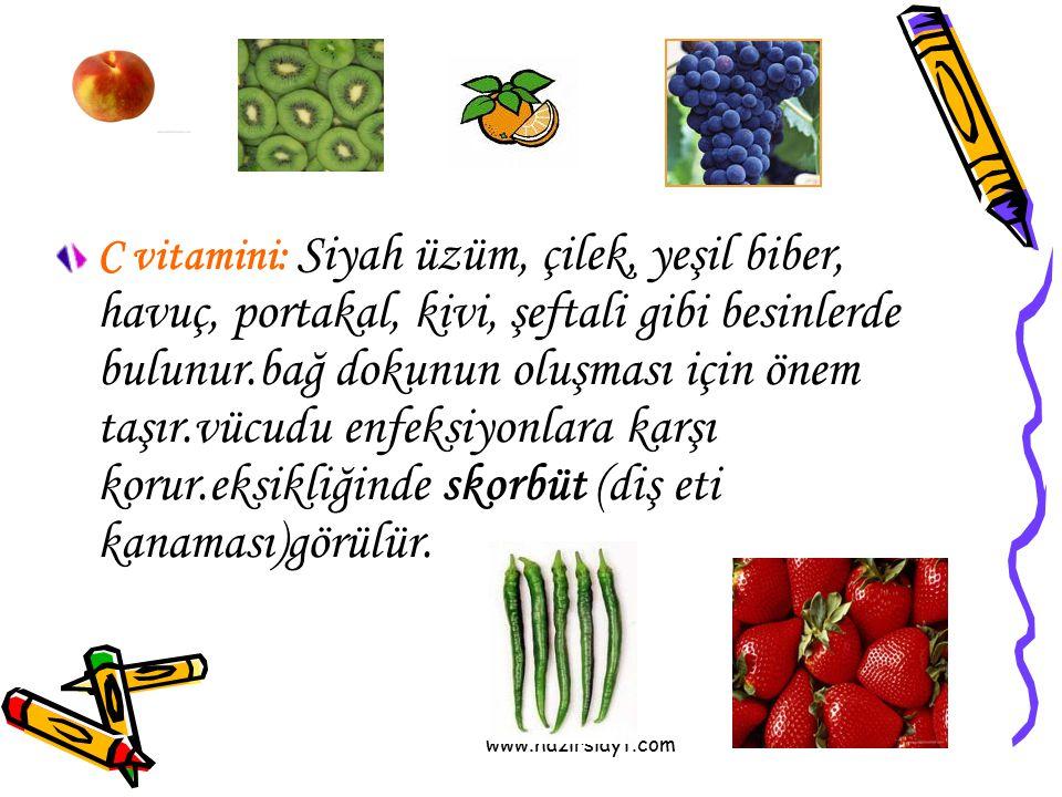 C vitamini: Siyah üzüm, çilek, yeşil biber, havuç, portakal, kivi, şeftali gibi besinlerde bulunur.bağ dokunun oluşması için önem taşır.vücudu enfeksiyonlara karşı korur.eksikliğinde skorbüt (diş eti kanaması)görülür.
