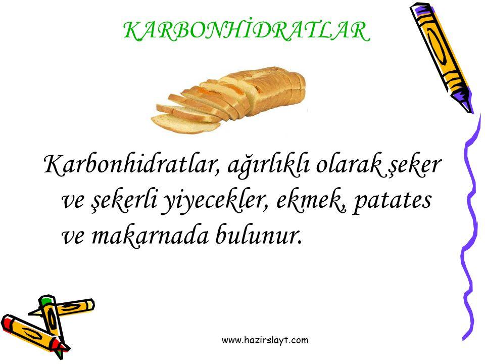 KARBONHİDRATLAR Karbonhidratlar, ağırlıklı olarak şeker ve şekerli yiyecekler, ekmek, patates ve makarnada bulunur.