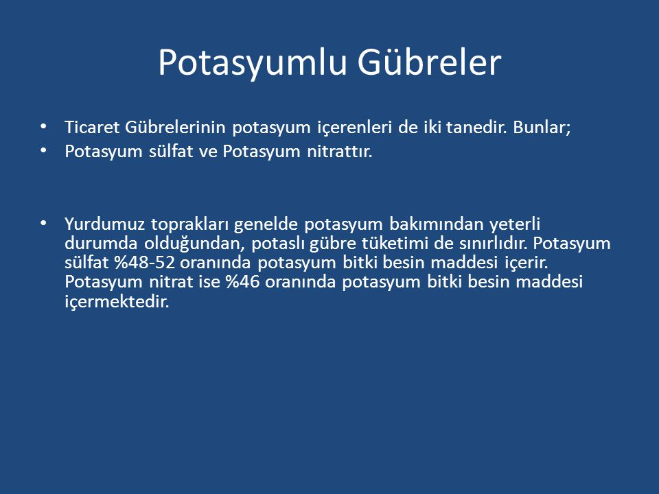 Potasyumlu Gübreler Ticaret Gübrelerinin potasyum içerenleri de iki tanedir. Bunlar; Potasyum sülfat ve Potasyum nitrattır.
