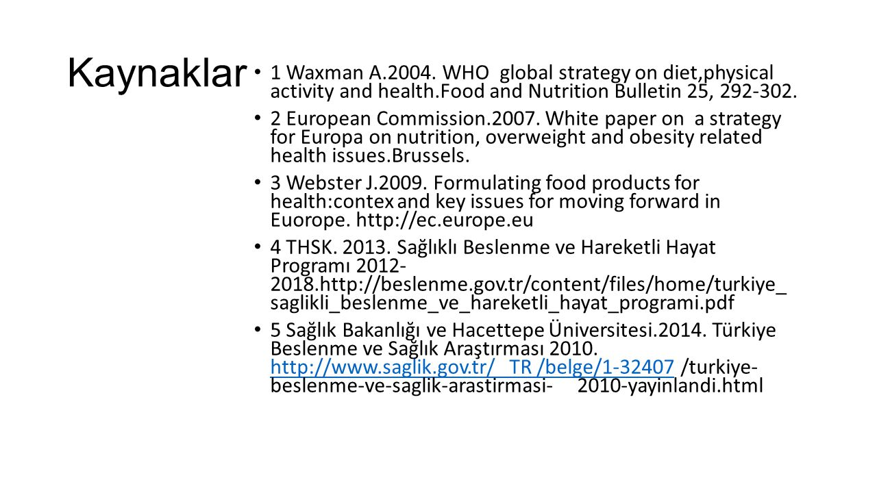 Kaynaklar 1 Waxman A.2004. WHO global strategy on diet,physical activity and health.Food and Nutrition Bulletin 25, 292-302.