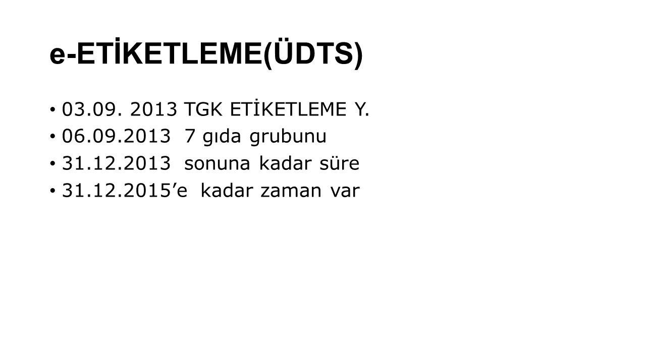 e-ETİKETLEME(ÜDTS) 03.09. 2013 TGK ETİKETLEME Y.