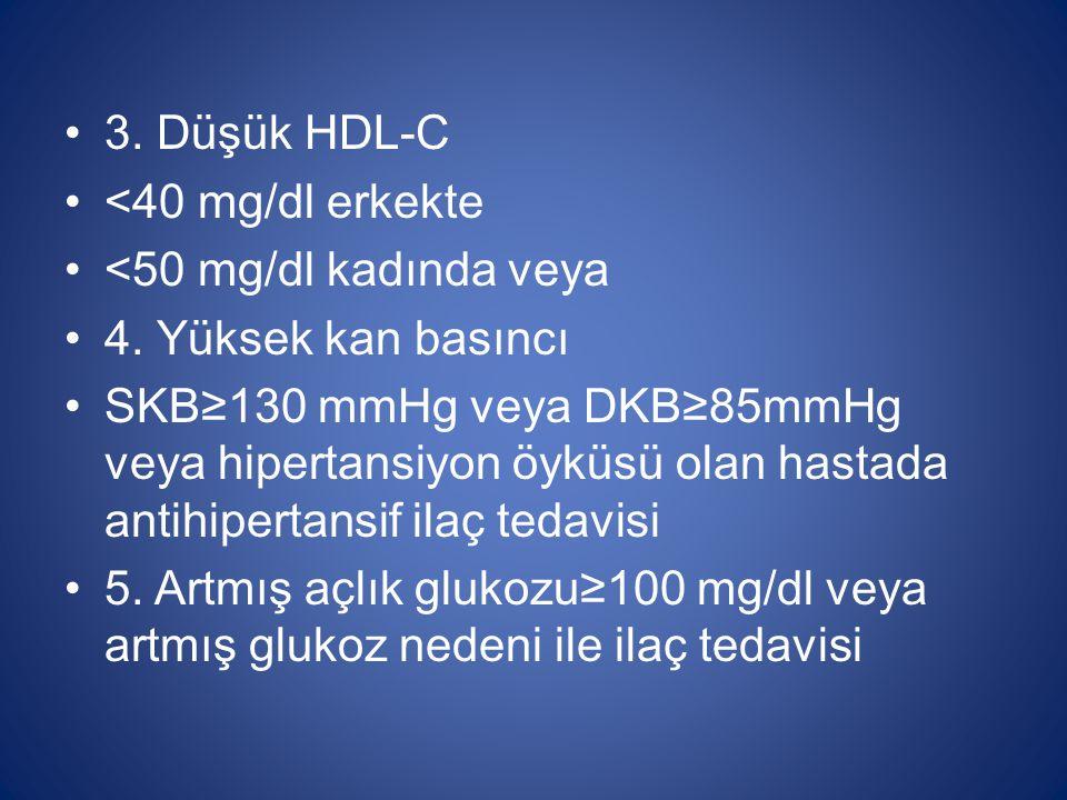 3. Düşük HDL-C <40 mg/dl erkekte. <50 mg/dl kadında veya. 4. Yüksek kan basıncı.