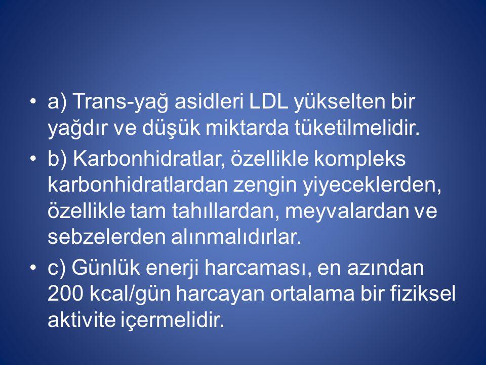a) Trans-yağ asidleri LDL yükselten bir yağdır ve düşük miktarda tüketilmelidir.