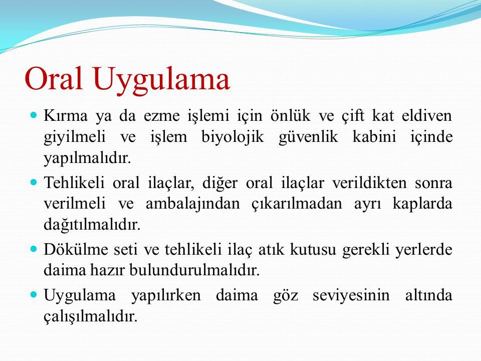 Oral Uygulama Kırma ya da ezme işlemi için önlük ve çift kat eldiven giyilmeli ve işlem biyolojik güvenlik kabini içinde yapılmalıdır.