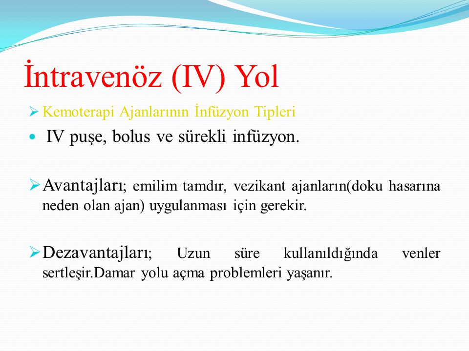 İntravenöz (IV) Yol Kemoterapi Ajanlarının İnfüzyon Tipleri. IV puşe, bolus ve sürekli infüzyon.