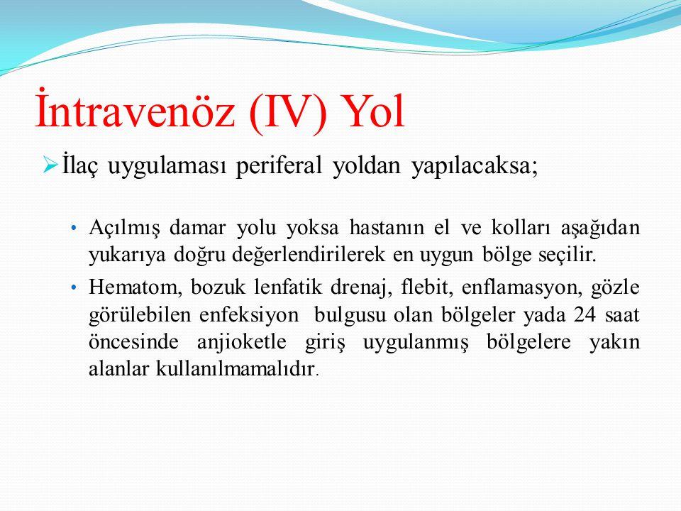 İntravenöz (IV) Yol İlaç uygulaması periferal yoldan yapılacaksa;