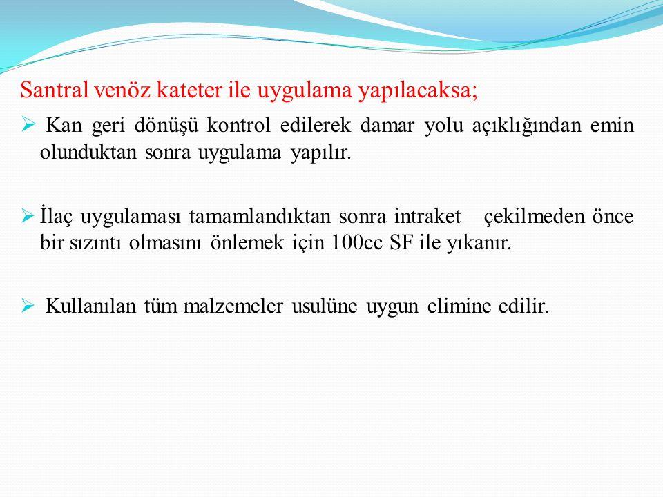 Santral venöz kateter ile uygulama yapılacaksa;