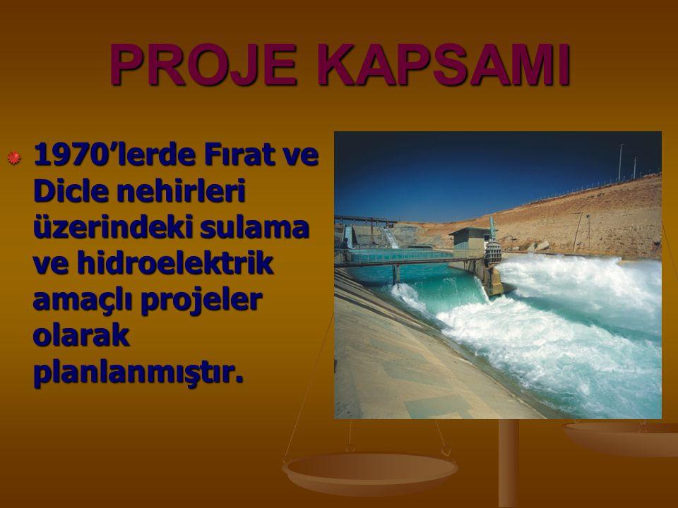 PROJE KAPSAMI 1970'lerde Fırat ve Dicle nehirleri üzerindeki sulama ve hidroelektrik amaçlı projeler olarak planlanmıştır.