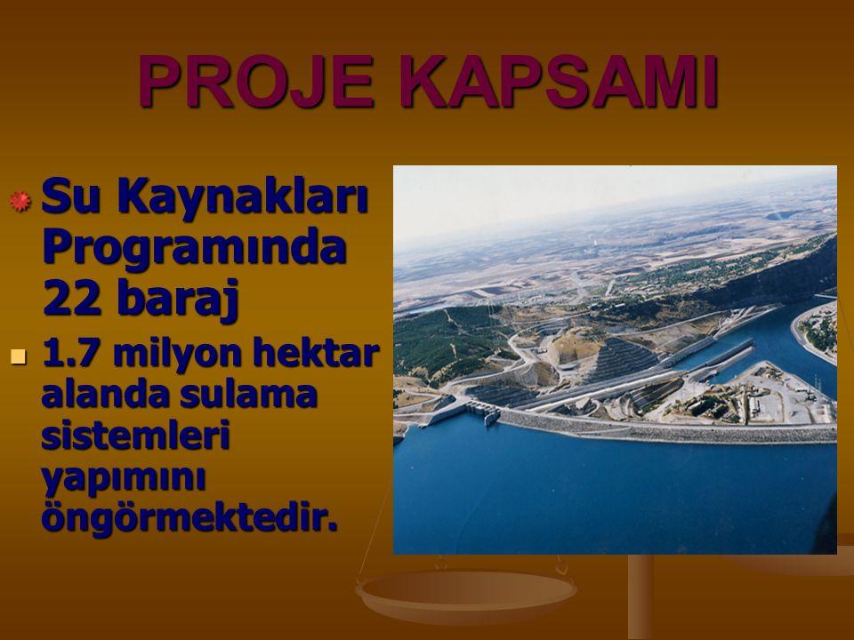 PROJE KAPSAMI Su Kaynakları Programında 22 baraj