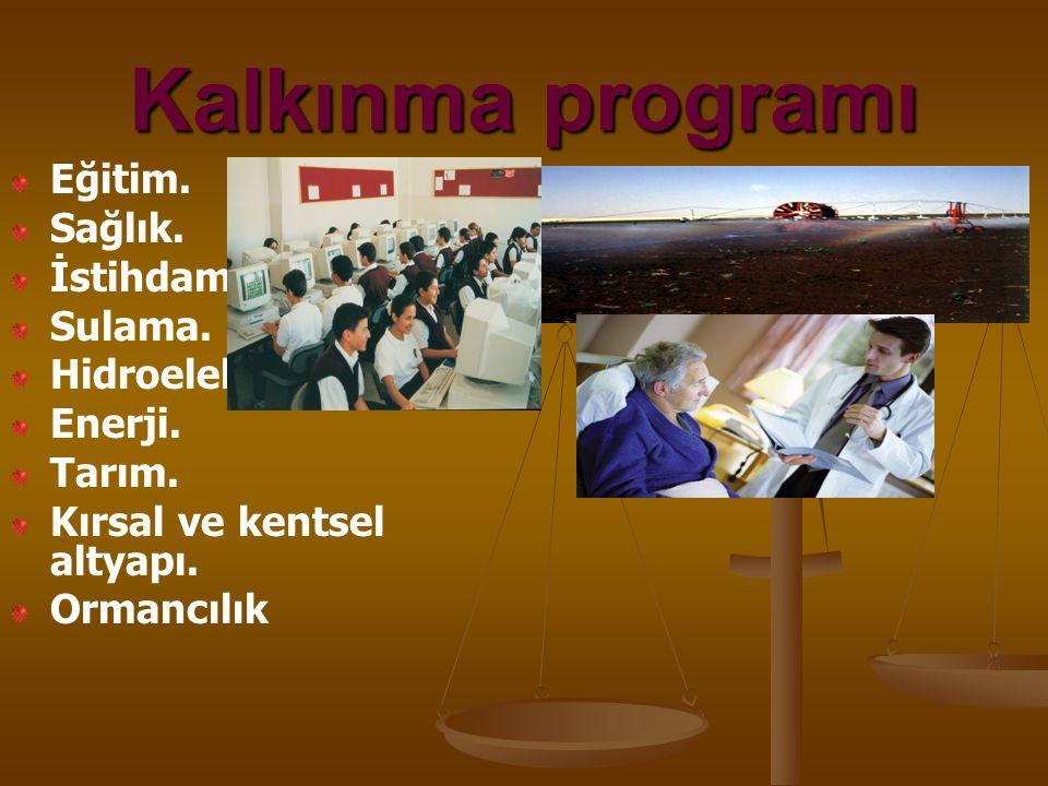 Kalkınma programı Eğitim. Sağlık. İstihdam Sulama. Hidroelektrik